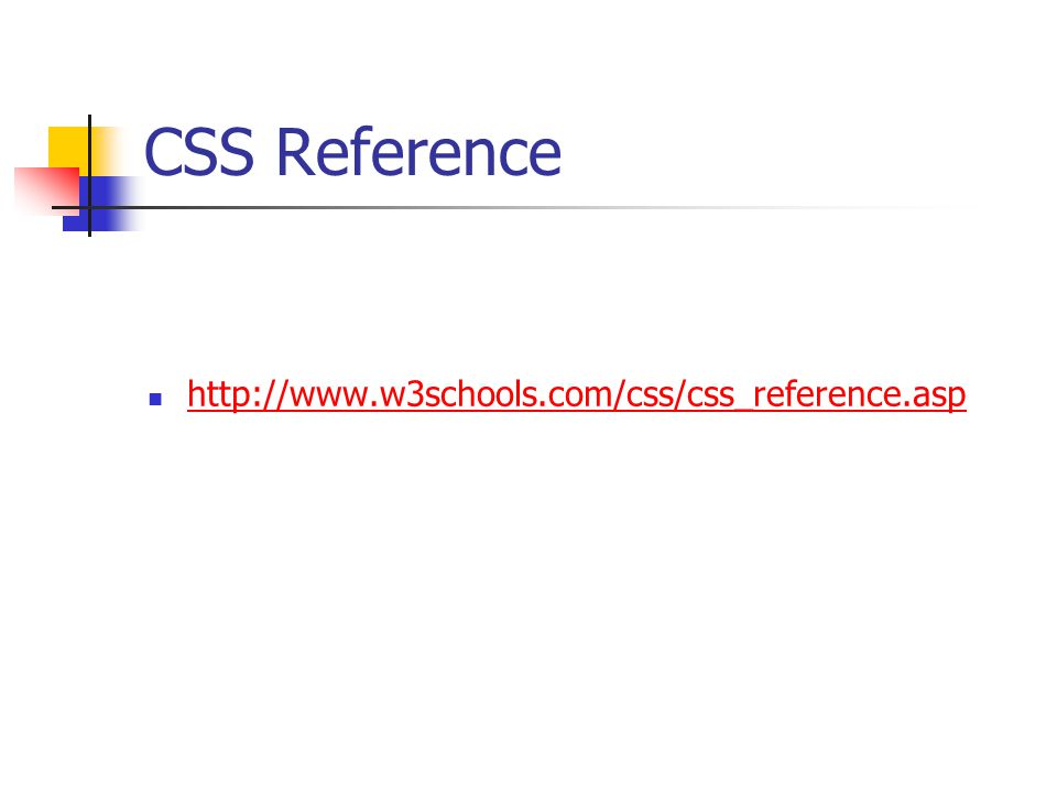 CSS Reference http://www.w3schools.com/css/css_reference.asp