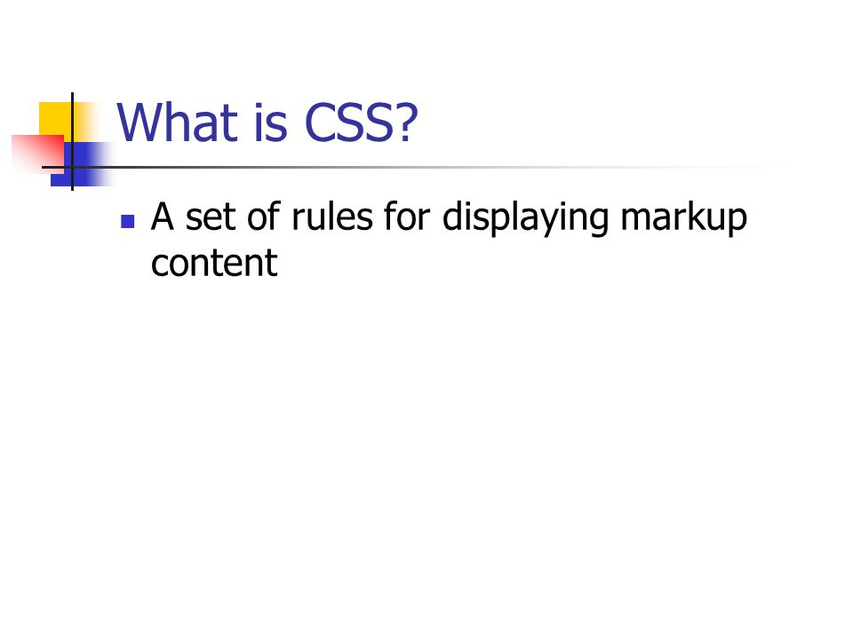 What is CSS A set of rules for displaying markup content