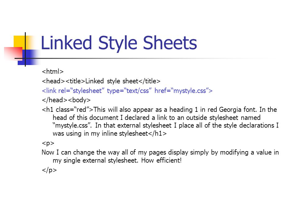 Linked Style Sheets Linked style sheet This will also appear as a heading 1 in red Georgia font. In the head of this document I declared a link to an