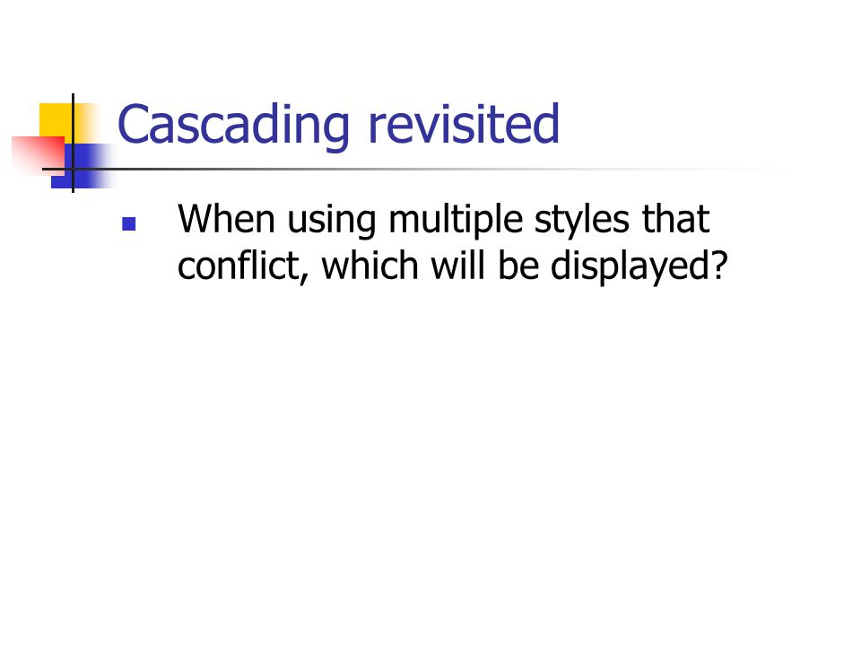 Cascading revisited When using multiple styles that conflict, which will be displayed?