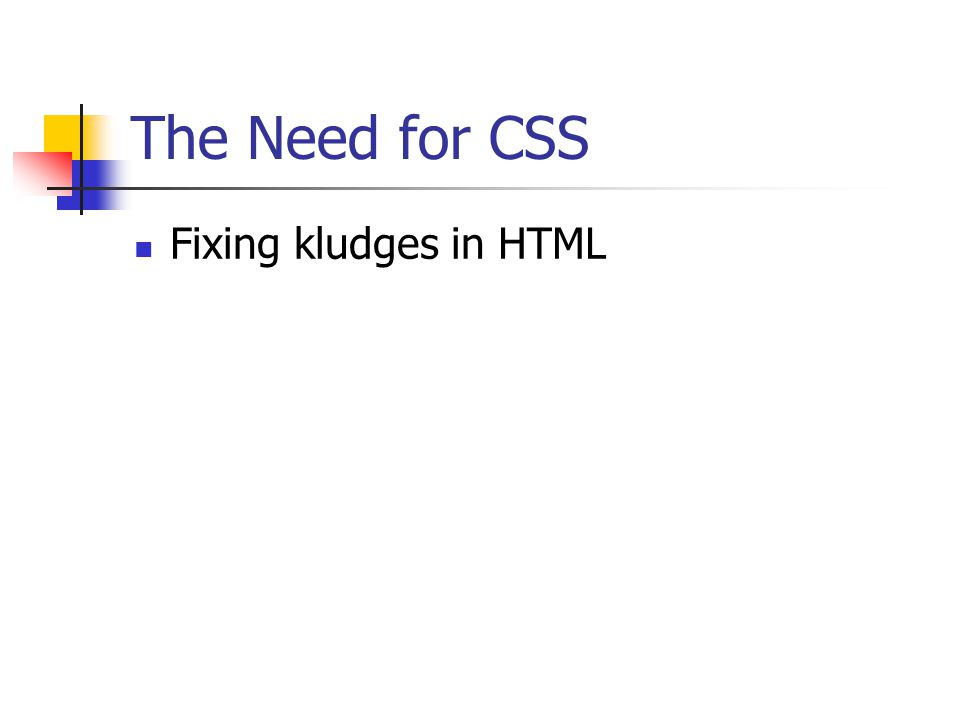 The Need for CSS Fixing kludges in HTML