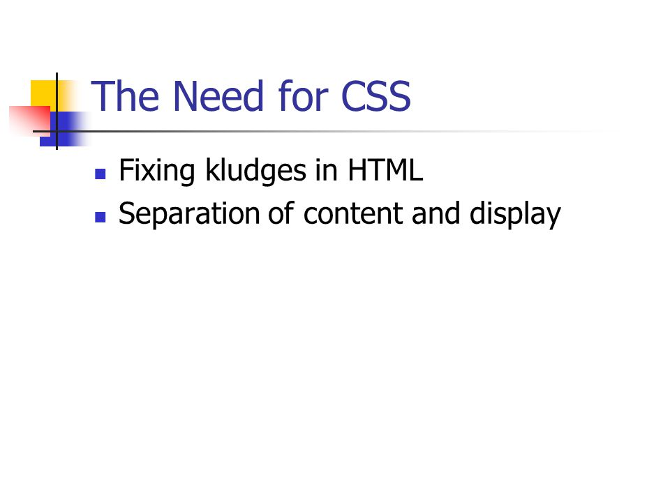 The Need for CSS Fixing kludges in HTML Separation of content and display