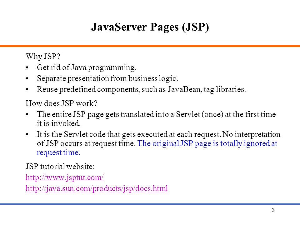 2 JavaServer Pages (JSP) Why JSP. Get rid of Java programming.