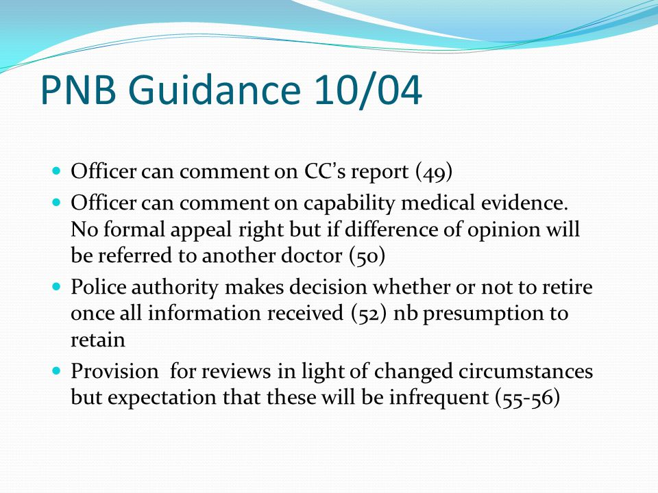 PNB Guidance 10/04 Officer can comment on CC's report (49) Officer can comment on capability medical evidence.