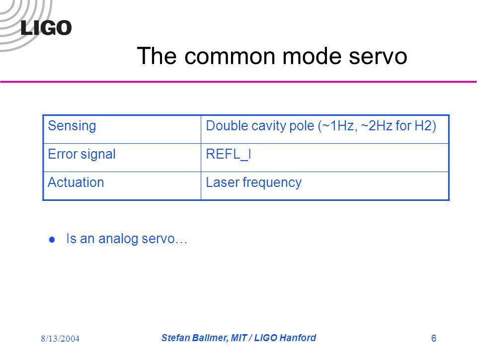 8/13/2004 Stefan Ballmer, MIT / LIGO Hanford 7 The common mode servo