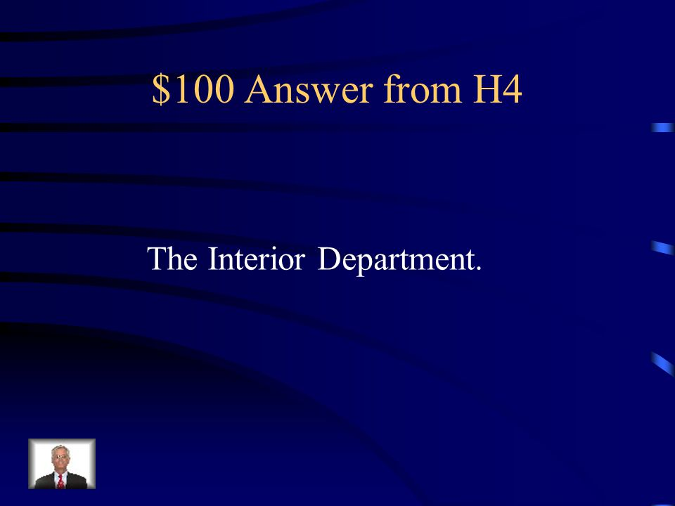 $100 Question from H4 Which department manages our natural resources and Native American Reservations and public lands?