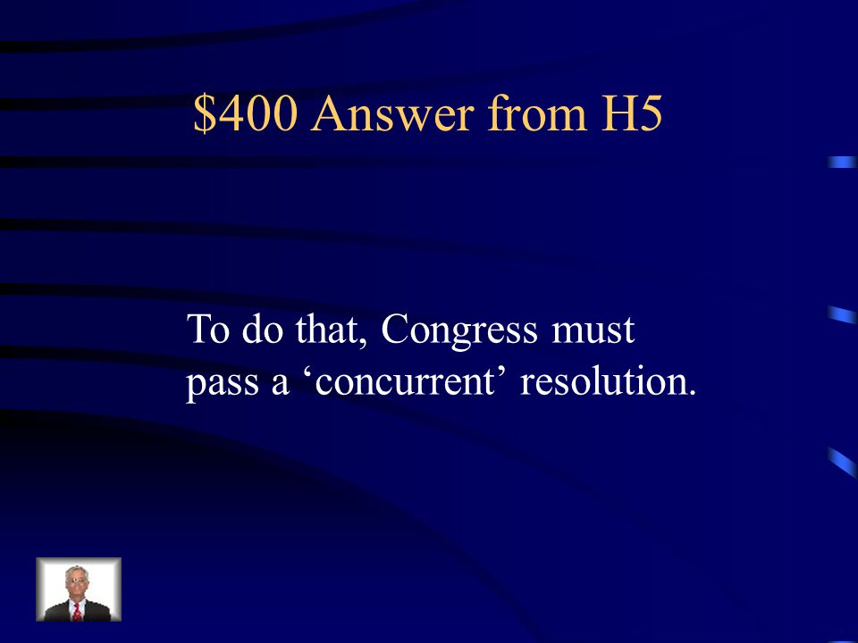 $400 Question from H5 What type of resolution can Congress pass to direct the removal of US troops from an area of conflict?
