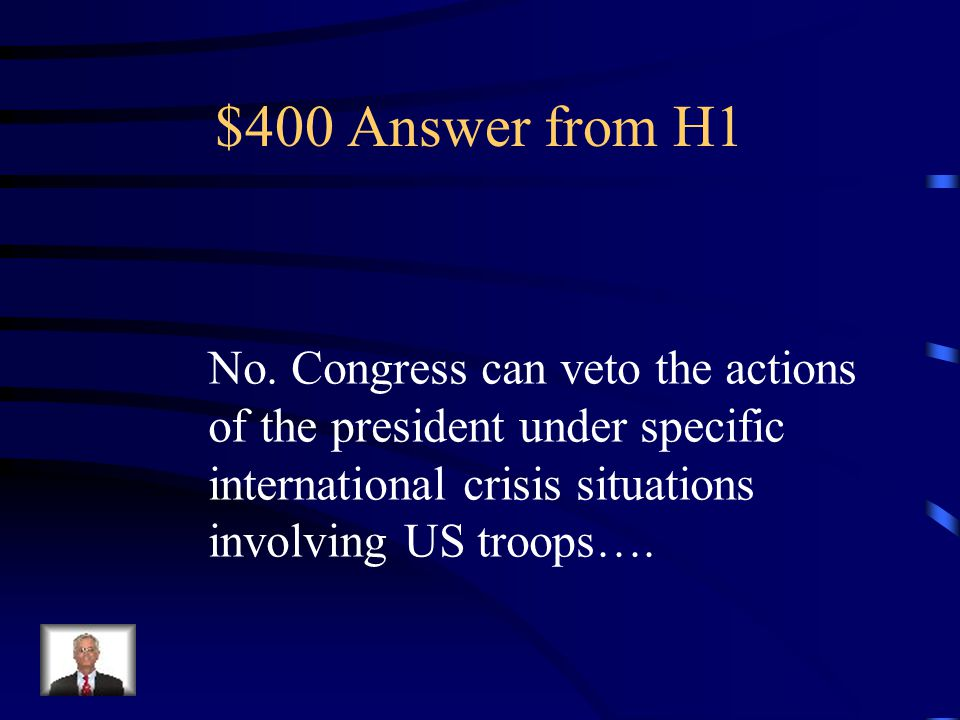 $400 Question from H1 Is the Executive Branch the Only branch with veto power?