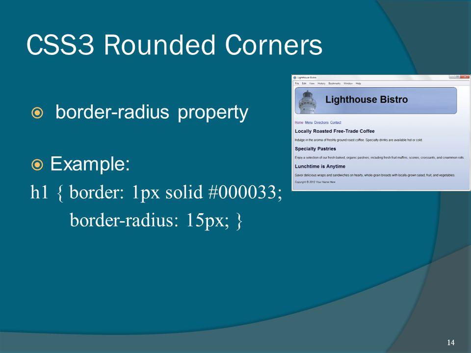 CSS3 Rounded Corners  border-radius property  Example: h1 { border: 1px solid #000033; border-radius: 15px; } 14