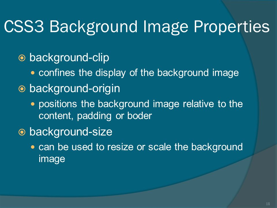 CSS3 Background Image Properties  background-clip confines the display of the background image  background-origin positions the background image rel