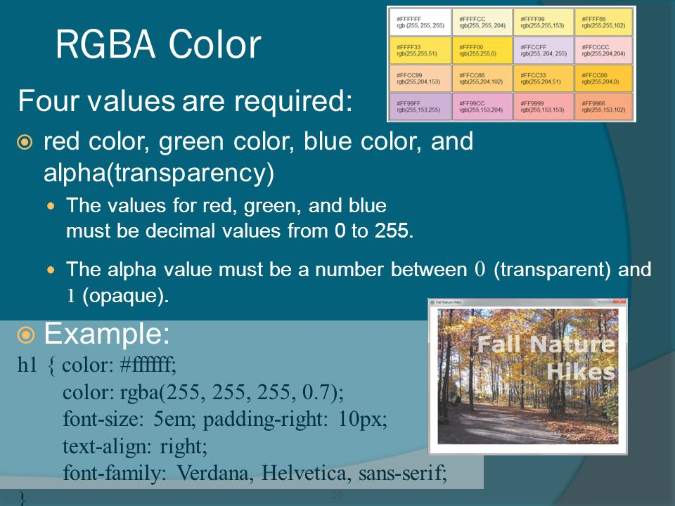 RGBA Color Four values are required:  red color, green color, blue color, and alpha(transparency) The values for red, green, and blue must be decimal