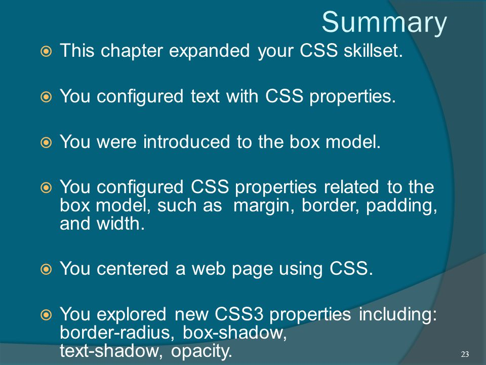 Summary  This chapter expanded your CSS skillset.
