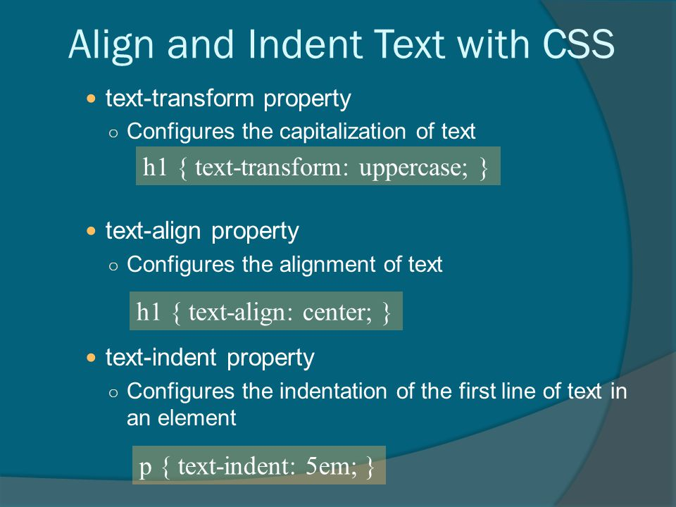 Align and Indent Text with CSS text-transform property ○ Configures the capitalization of text text-align property ○ Configures the alignment of text