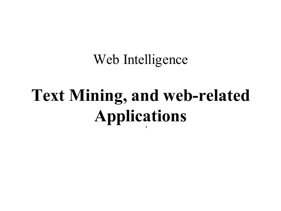 Web Intelligence Text Mining, and web-related Applications '