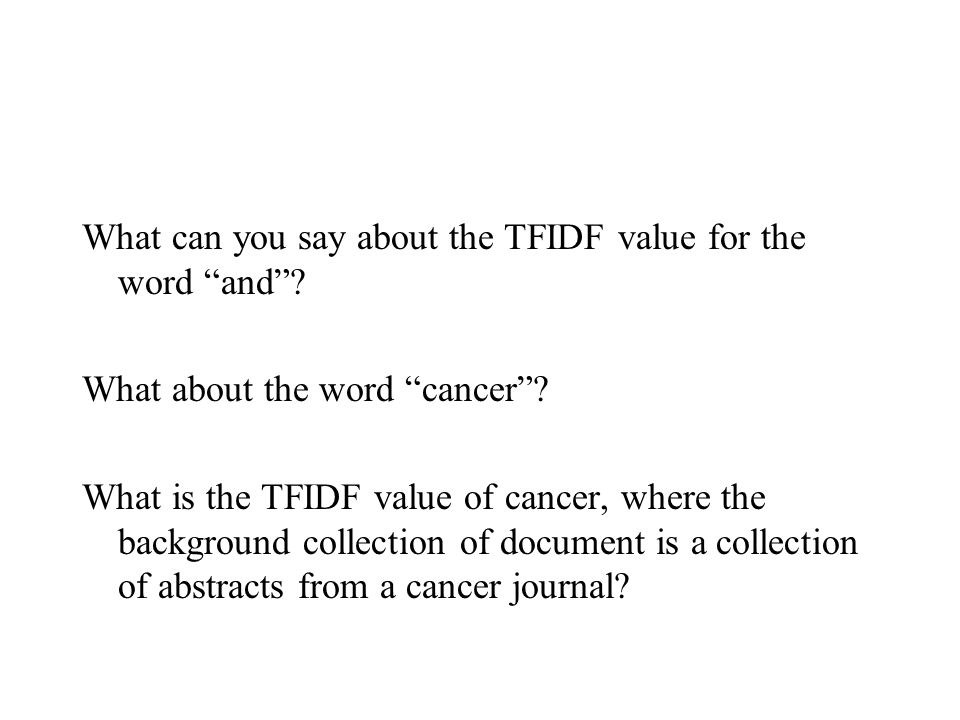 """What can you say about the TFIDF value for the word """"and""""? What about the word """"cancer""""? What is the TFIDF value of cancer, where the background colle"""
