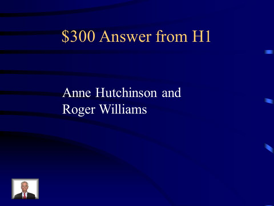 $300 Question from H1 After leaving the Massachusetts Bay colony, these two people formed settlements that later became the Rhode Island colony.