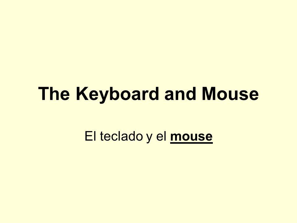 The Keyboard and Mouse El teclado y el mouse