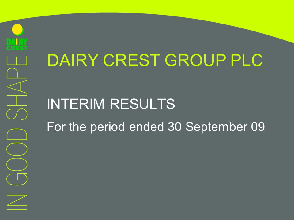 DAIRY CREST GROUP PLC INTERIM RESULTS For the period ended 30 September 09