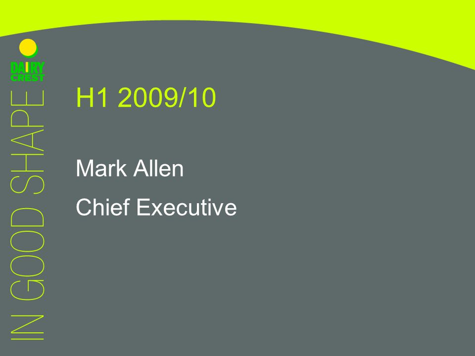 Mark Allen Chief Executive H1 2009/10