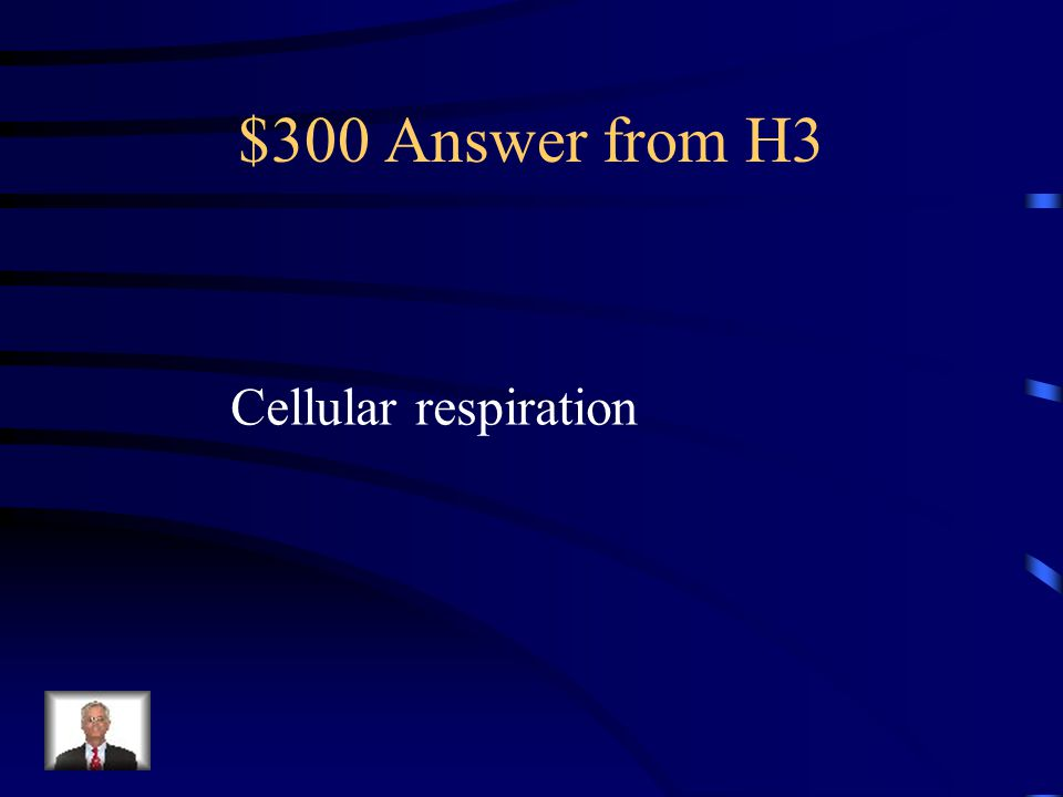 $300 Question from H3 Photosynthesis or Cellular Respiration: Produces carbon dioxide and water
