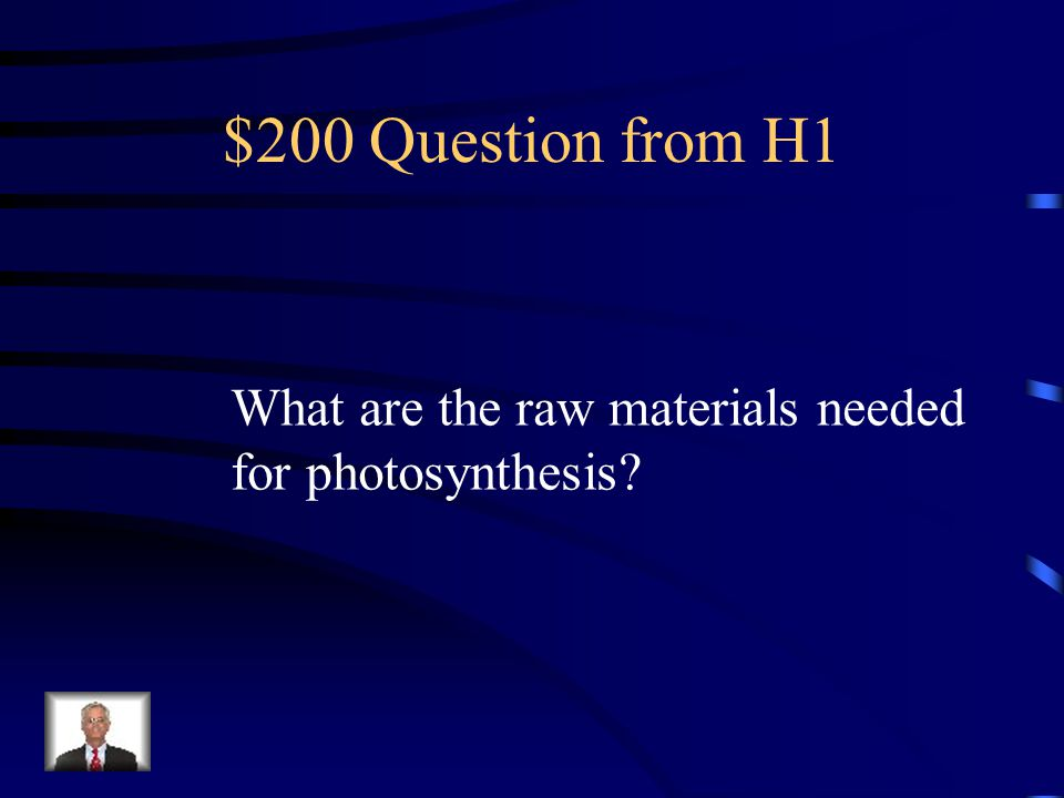 $200 Question from H1 What are the raw materials needed for photosynthesis?