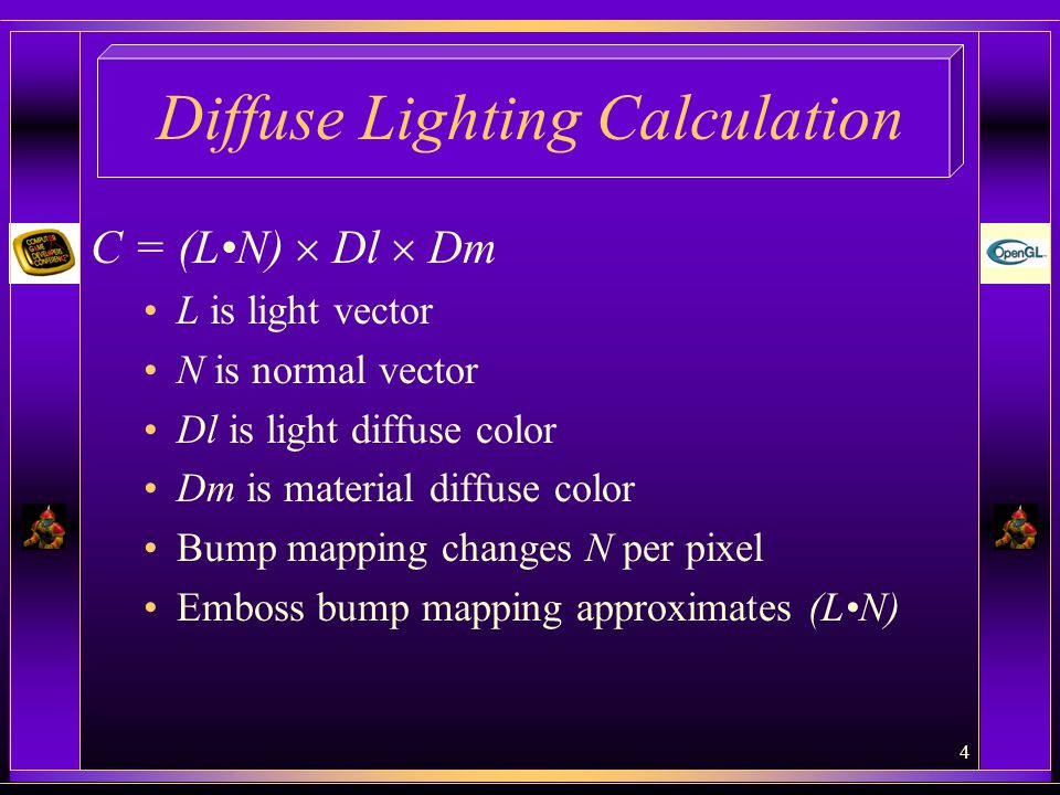 4 Diffuse Lighting Calculation C = (LN)  Dl  Dm L is light vector N is normal vector Dl is light diffuse color Dm is material diffuse color Bump mapping changes N per pixel Emboss bump mapping approximates (LN)