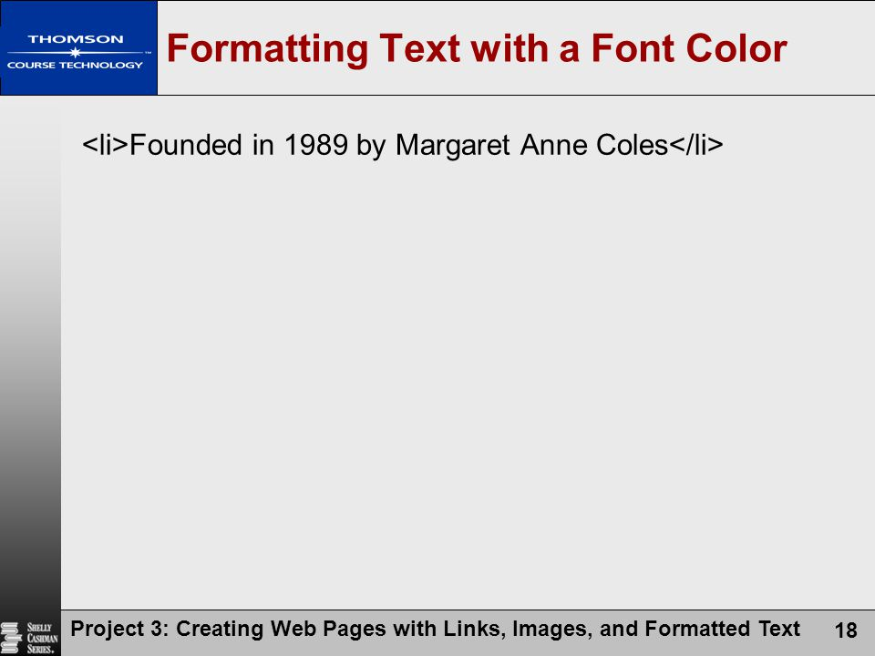 Project 3: Creating Web Pages with Links, Images, and Formatted Text 18 Formatting Text with a Font Color Founded in 1989 by Margaret Anne Coles