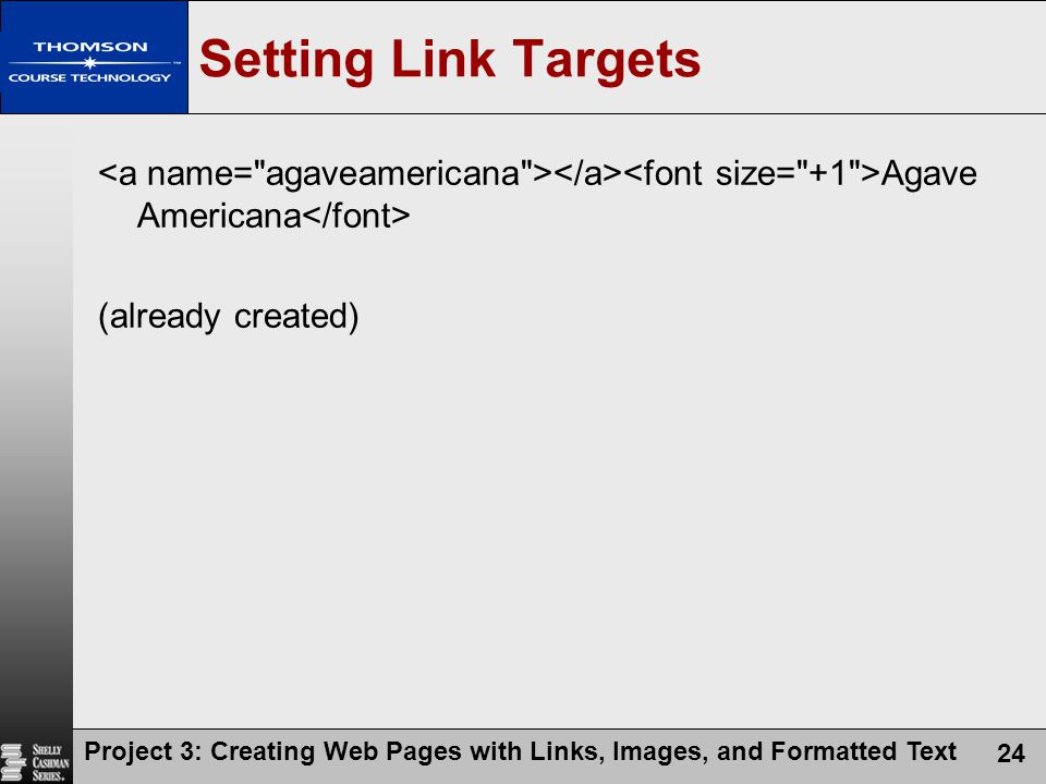 Project 3: Creating Web Pages with Links, Images, and Formatted Text 24 Setting Link Targets Agave Americana (already created)