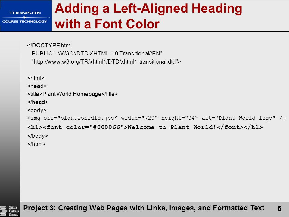 Project 3: Creating Web Pages with Links, Images, and Formatted Text 5 <!DOCTYPE html PUBLIC
