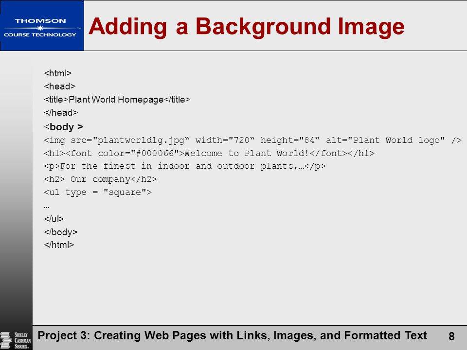 Project 3: Creating Web Pages with Links, Images, and Formatted Text 8 Plant World Homepage Welcome to Plant World.