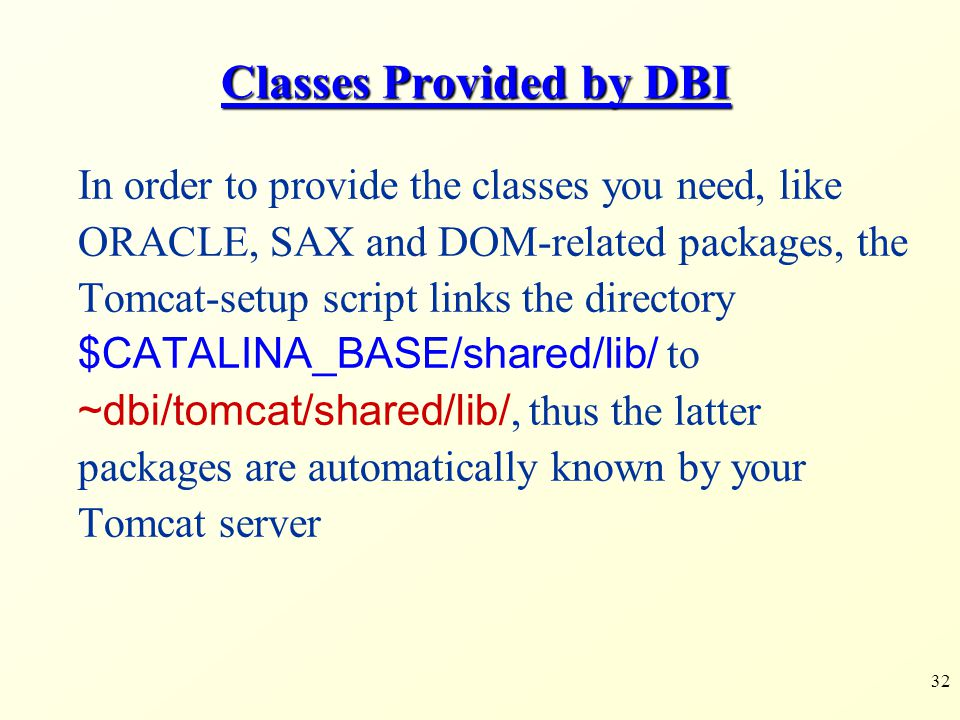 32 Classes Provided by DBI In order to provide the classes you need, like ORACLE, SAX and DOM-related packages, the Tomcat-setup script links the dire
