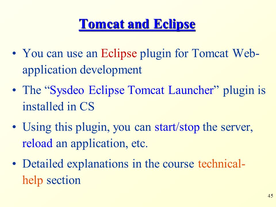 """45 Tomcat and Eclipse You can use an Eclipse plugin for Tomcat Web- application development The """"Sysdeo Eclipse Tomcat Launcher"""" plugin is installed i"""