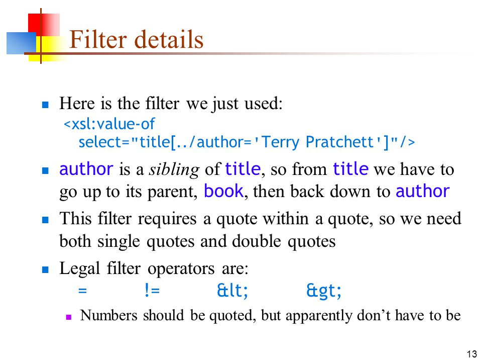 13 Filter details Here is the filter we just used: author is a sibling of title, so from title we have to go up to its parent, book, then back down to