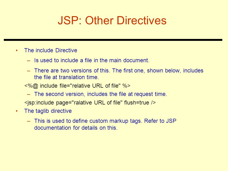 JSP: Other Directives The include Directive –Is used to include a file in the main document.