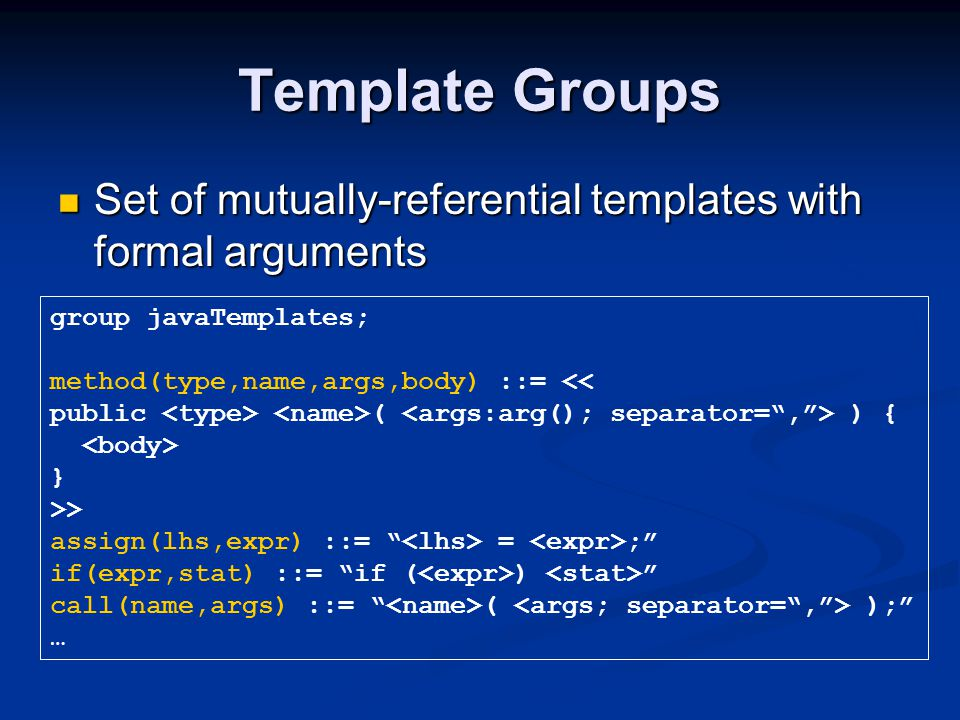 Template Groups Set of mutually-referential templates with formal arguments Set of mutually-referential templates with formal arguments group javaTemp