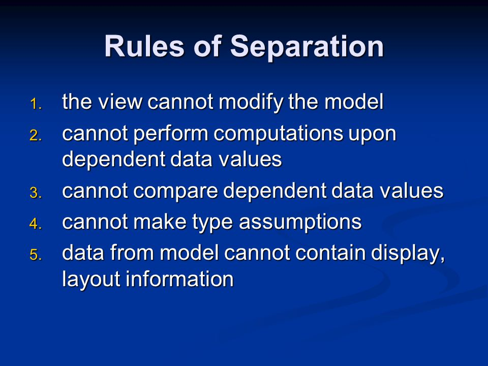 Rules of Separation 1. the view cannot modify the model 2.