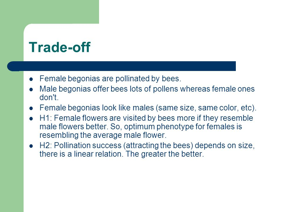 Trade-off Female begonias are pollinated by bees.