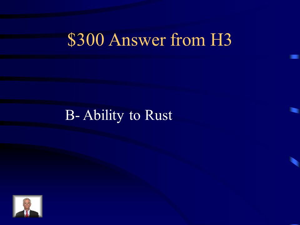 $300 Question from H3 Which of the following is not a physical property? A.Melting Point B.Ability to Rust C.Color D.Conductivity
