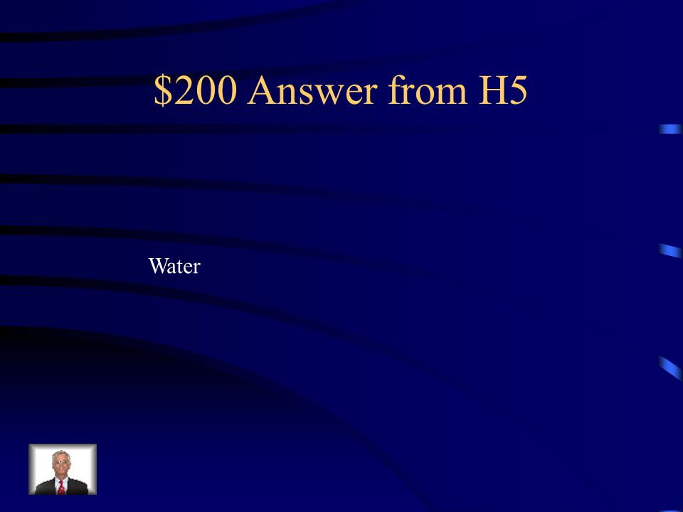 $200 Question from H5 What is represented by: H 2 0