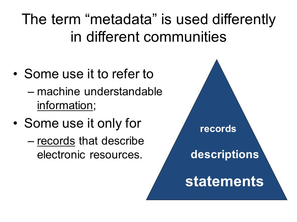 metadata records Metadata records have been seen as the basic units of management and exchange.