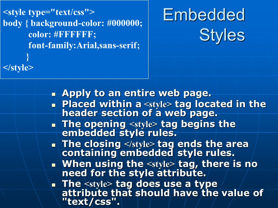 15 Embedded Styles Apply to an entire web page. Apply to an entire web page.