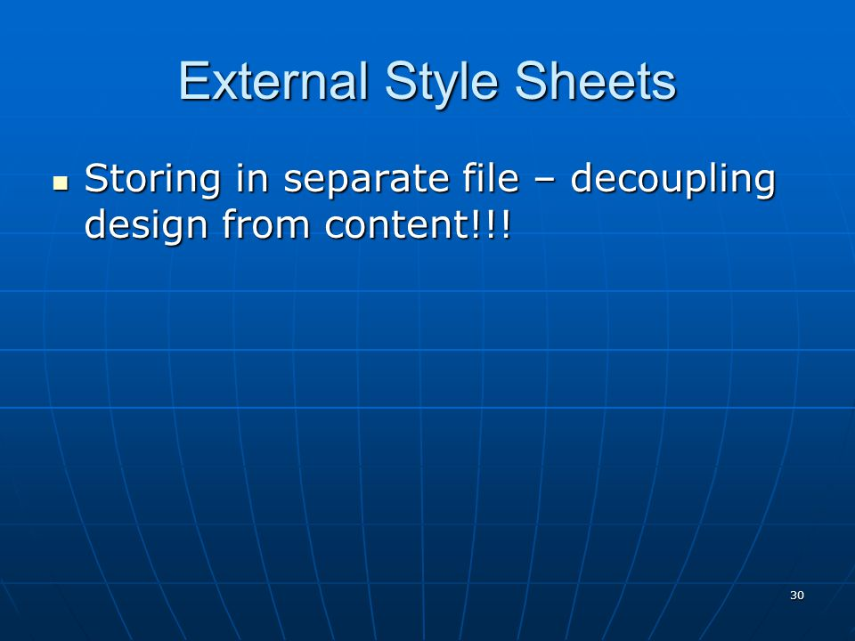 External Style Sheets Storing in separate file – decoupling design from content!!.