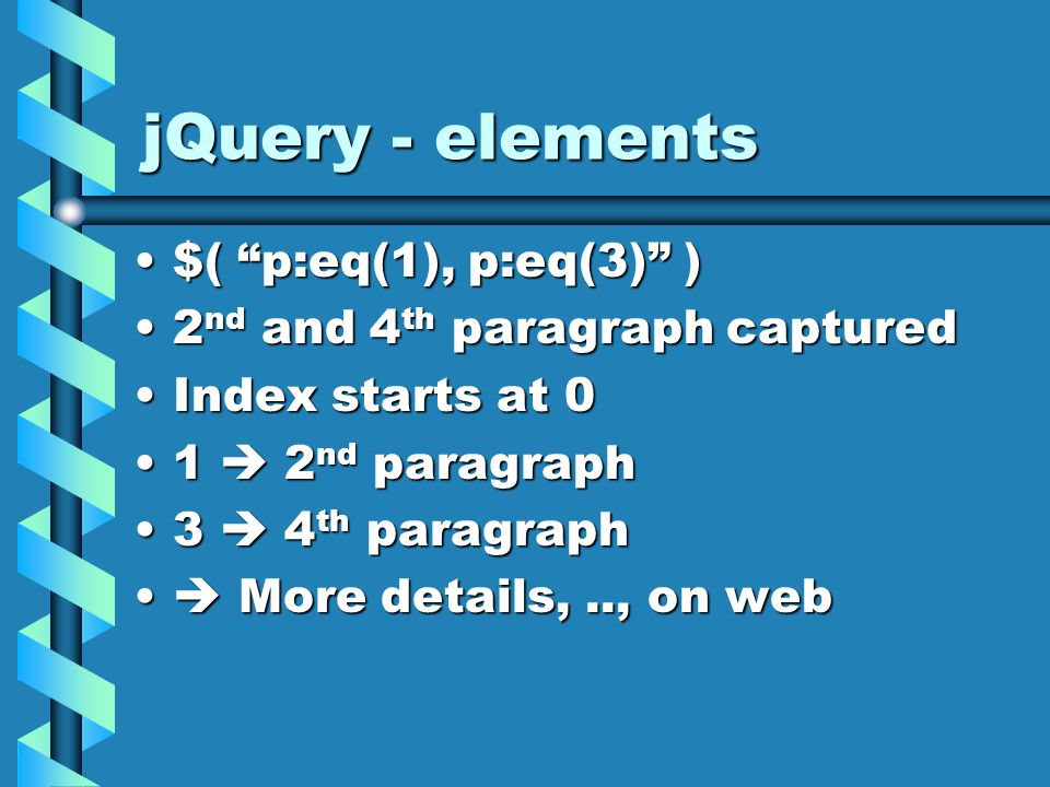 jQuery - elements $( p:eq(1), p:eq(3) )$( p:eq(1), p:eq(3) ) 2 nd and 4 th paragraph captured2 nd and 4 th paragraph captured Index starts at 0Index starts at 0 1  2 nd paragraph1  2 nd paragraph 3  4 th paragraph3  4 th paragraph  More details,.., on web  More details,.., on web