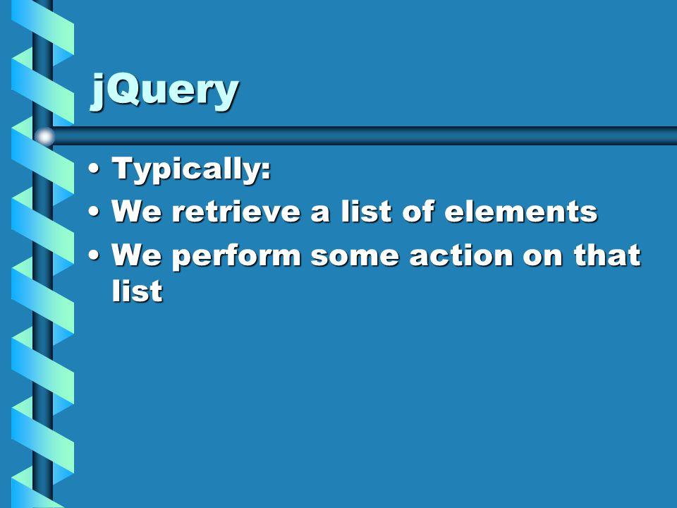jQuery - syntax To retrieve a list of HTML elements:To retrieve a list of HTML elements: $( comma delimited list of selectors )$( comma delimited list of selectors ) Selectors can be defined by tag name, class, idSelectors can be defined by tag name, class, id