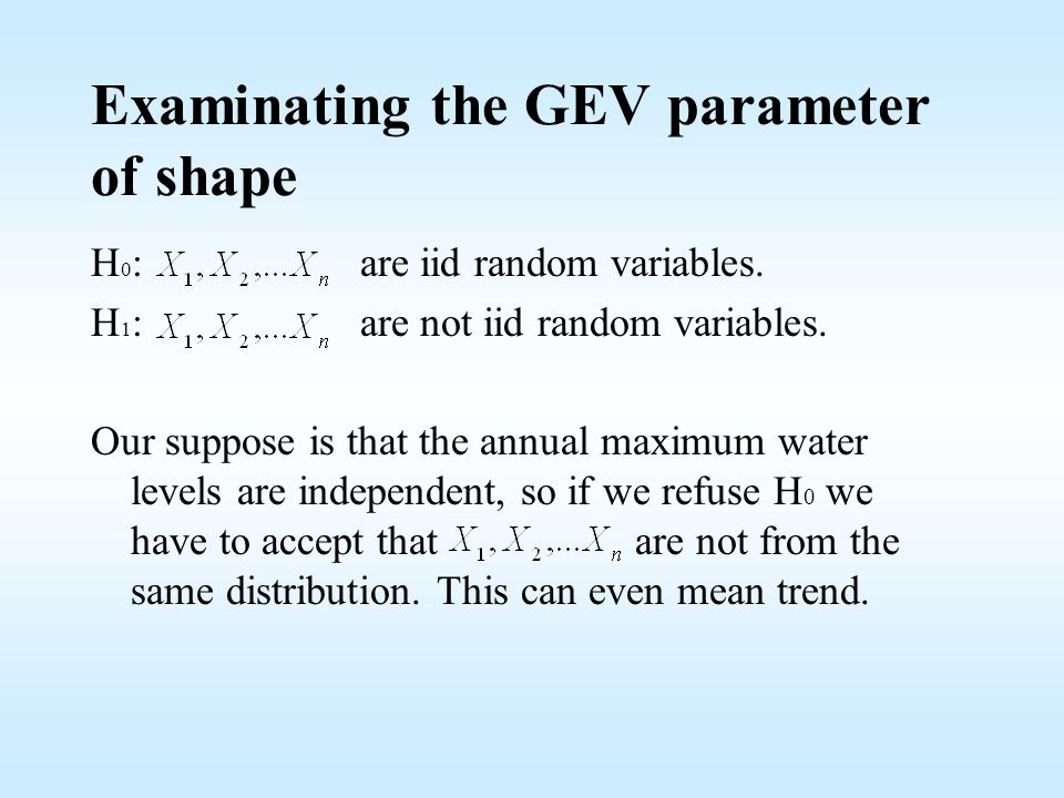 Examinating the GEV parameter of shape H 0 : are iid random variables.