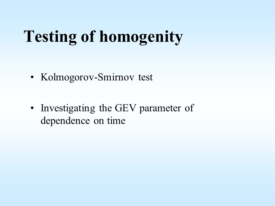 Testing of homogenity Kolmogorov-Smirnov test Investigating the GEV parameter of dependence on time