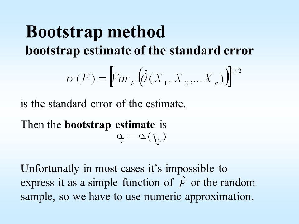 Bootstrap method bootstrap estimate of the standard error is the standard error of the estimate.