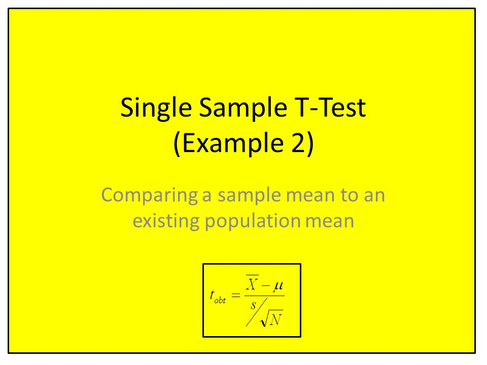 Single Sample T-Test (Example 2) Comparing a sample mean to an existing population mean