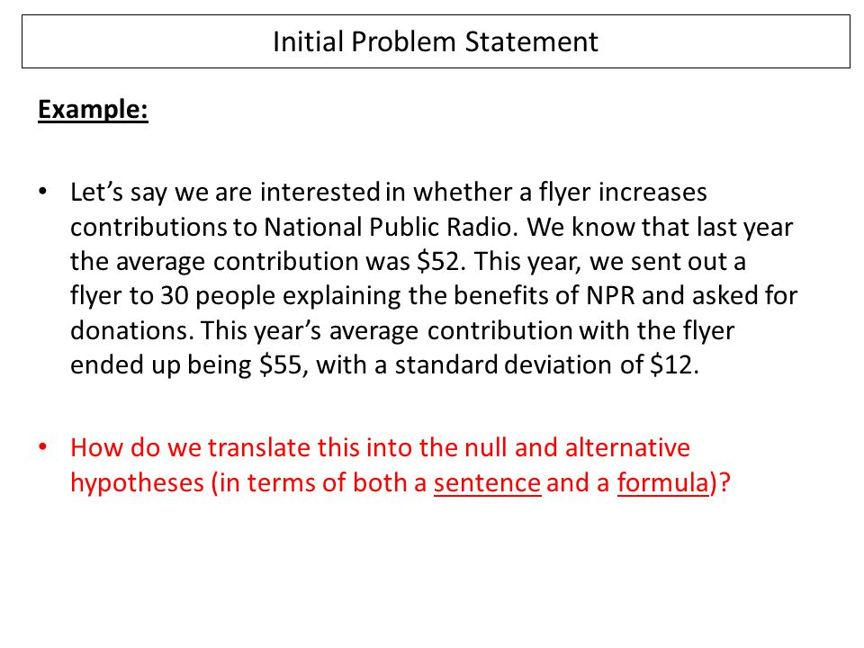 Initial Problem Statement Example: Let's say we are interested in whether a flyer increases contributions to National Public Radio. We know that last