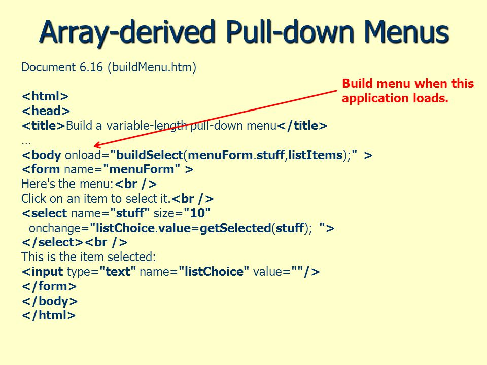 Array-derived Pull-down Menus Document 6.16 (buildMenu.htm) Build a variable-length pull-down menu … Here s the menu: Click on an item to select it.